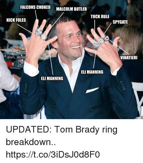 Eli Manning, Football, and Memes: FALCONS CHOKED  MALCOLM BUTLER  TUCK RULE  NICK FOLES  SPYGATE  @NFL MEMES  VINATIERI  ELI MANNING  ELI MANNING UPDATED: Tom Brady ring breakdown.. https://t.co/3iDsJ0d8F0