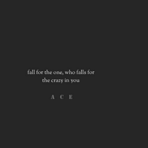 Falls: fall for the one, who falls for  the crazy in you  АCЕ