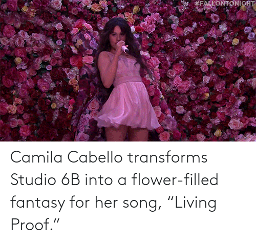 """Flower: Camila Cabello transforms Studio 6B into a flower-filled fantasy for her song, """"Living Proof."""""""