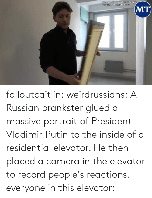 president: falloutcaitlin: weirdrussians: A Russian prankster glued a massive portrait of President Vladimir Putin to the inside of a residential elevator. He then placed a camera in the elevator to record people's reactions. everyone in this elevator: