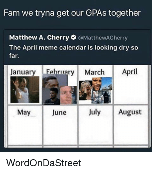 Meme Calendar: Fam we tryna get our GPAs together  Matthew A. Cherry  @MatthewACherry  The April meme calendar is looking dry so  far.  January February March April  July August  May  June WordOnDaStreet