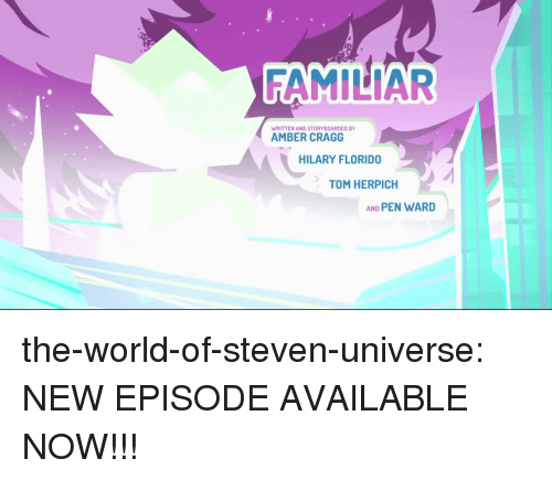 Steven Universe: FAMILIAR  WRITTEN AND STORYBOARDED BY  AMBER CRAGG  HILARY FLORIDO  TOM HERPICH  AND PEN WARD the-world-of-steven-universe:  NEW EPISODE AVAILABLE NOW!!!