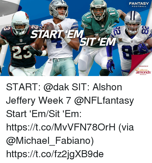 Fantasy Football, Football, and Memes: FANTASY  FOOTBALL  START EMT  OD  IT'EM  CARDINALS  PRESENTED BY  california  almonds START: @dak  SIT: Alshon Jeffery  Week 7 @NFLfantasy Start 'Em/Sit 'Em: https://t.co/MvVFN78OrH (via @Michael_Fabiano) https://t.co/fz2jgXB9de