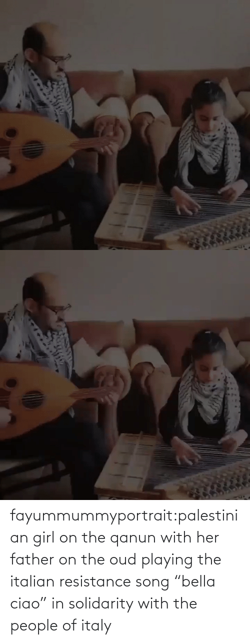 """playing: fayummummyportrait:palestinian girl on the qanun with her father on the oud playing the italian resistance song""""bella ciao"""" in solidarity with the people of italy"""