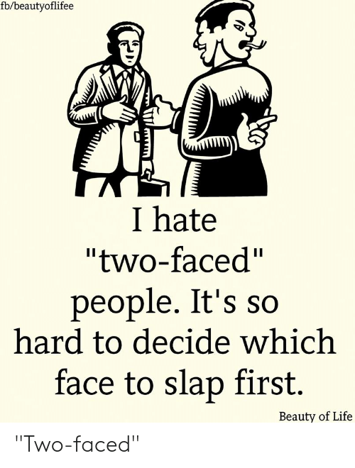"""Two Faced People: fb/beautyoflifee  I hate  """"two-faced""""  people. It's so  hard to decide which  face to slap first.  Beauty of Life """"Two-faced"""""""