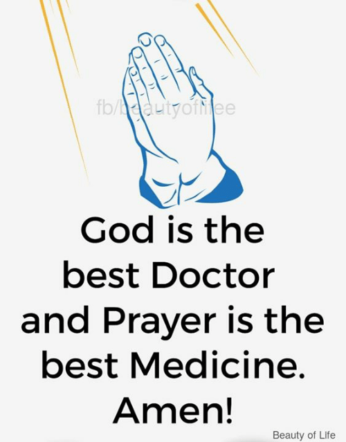 Doctor, God, and Life: fb/ dautyofiee  God is the  best Doctor  and Prayer is the  best Medicine.  Amen!  Beauty of Life