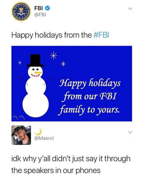 Family, Fbi, and Say It: @FBI  Happy holidays from the #FBI  Happy holidays  Jrom our FBI  family to yours.  @Masrxi  idk why y'all didn't just say it through  the speakers in our phones