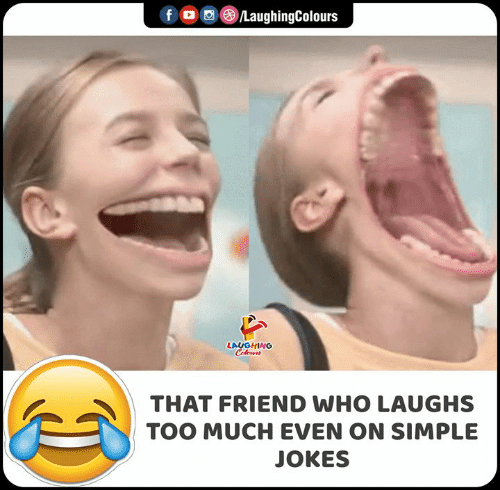 Too Much, Jokes, and Indianpeoplefacebook: fD /LaughingColours  LAUGHING  Colours  THAT FRIEND WHO LAUGHS  TOO MUCH EVEN ON SIMPLE  JOKES