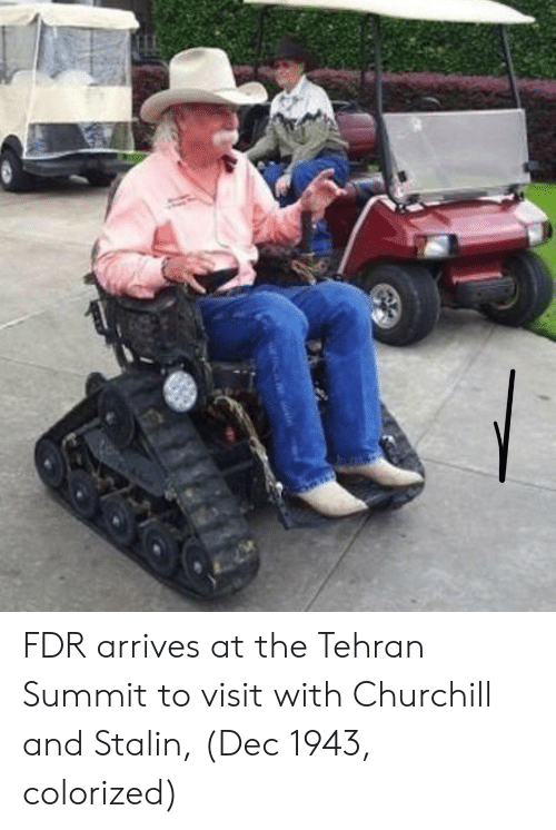 fdr: FDR arrives at the Tehran Summit to visit with Churchill and Stalin, (Dec 1943, colorized)