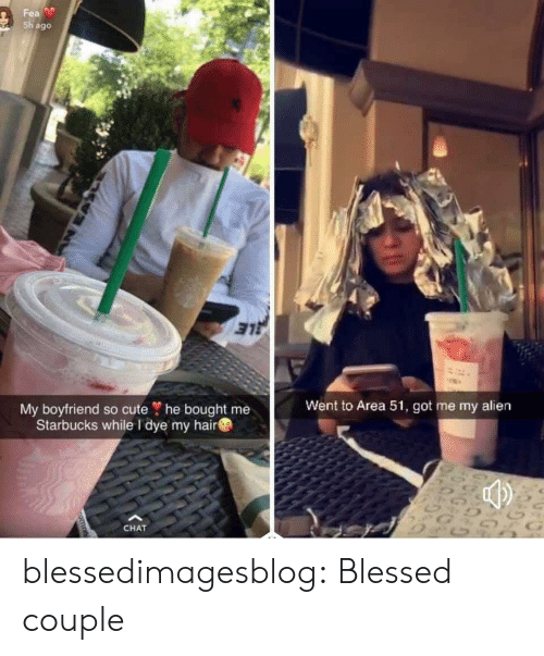 Blessed, Cute, and Starbucks: Fea  Sh ago  My boyfriend so cute ? he bought me  Starbucks while I dye my hair  Went to Area 51, got me my alien  G  CHAT  nomn blessedimagesblog:  Blessed couple