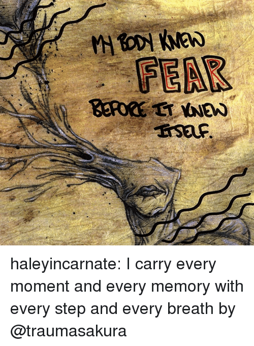 Tumblr, Blog, and Http: FEAR haleyincarnate:  I carry every moment and every memory with every step and every breath   by @traumasakura