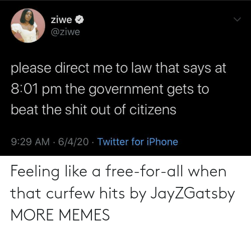 Free: Feeling like a free-for-all when that curfew hits by JayZGatsby MORE MEMES