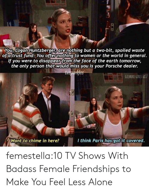 female: femestella:10 TV Shows With Badass Female Friendships to Make You Feel Less Alone