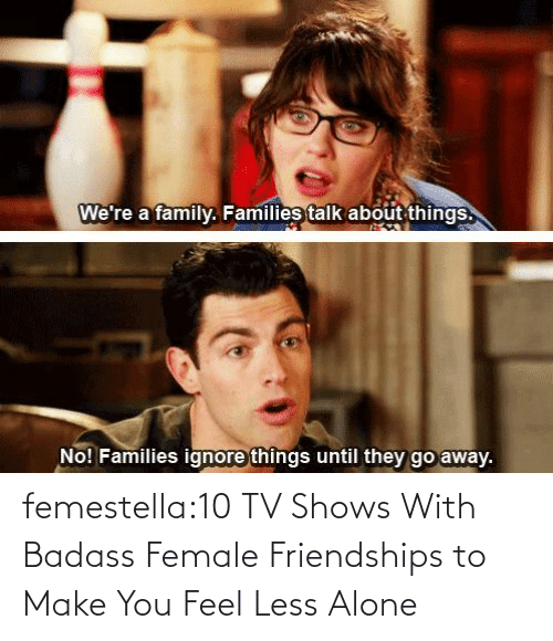 Your: femestella:10 TV Shows With Badass Female Friendships to Make You Feel Less Alone