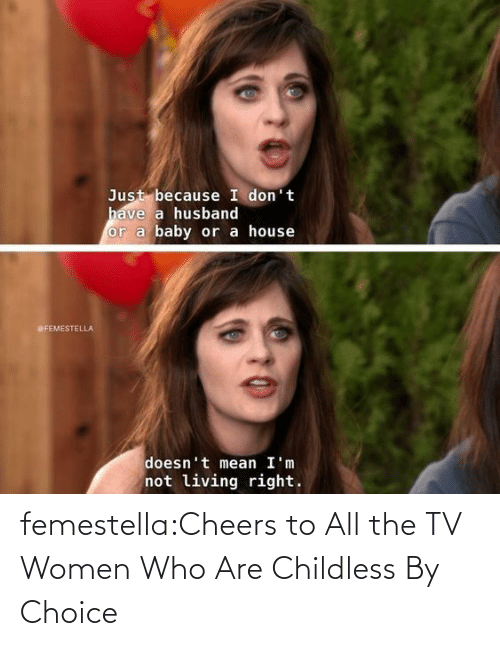 Choice: femestella:Cheers to All the TV Women Who Are Childless By Choice