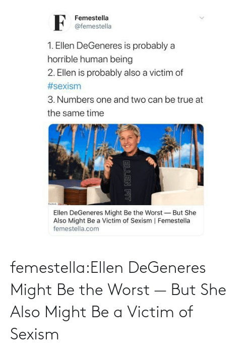 Stories: femestella:Ellen DeGeneres Might Be the Worst — But She Also Might Be a Victim of Sexism