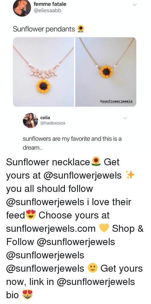 A Dream, Funny, and Love: femme fatale  @@eliesaabb  Sunflower pendants  Gsunflowerjewels  celia  @hadexoxox  sunflowers are my favorite and this is a  dream.. Sunflower necklace🌻 Get yours at @sunflowerjewels ✨ you all should follow @sunflowerjewels i love their feed😍 Choose yours at sunflowerjewels.com 💛 Shop & Follow @sunflowerjewels @sunflowerjewels @sunflowerjewels 🙂 Get yours now, link in @sunflowerjewels bio 😻