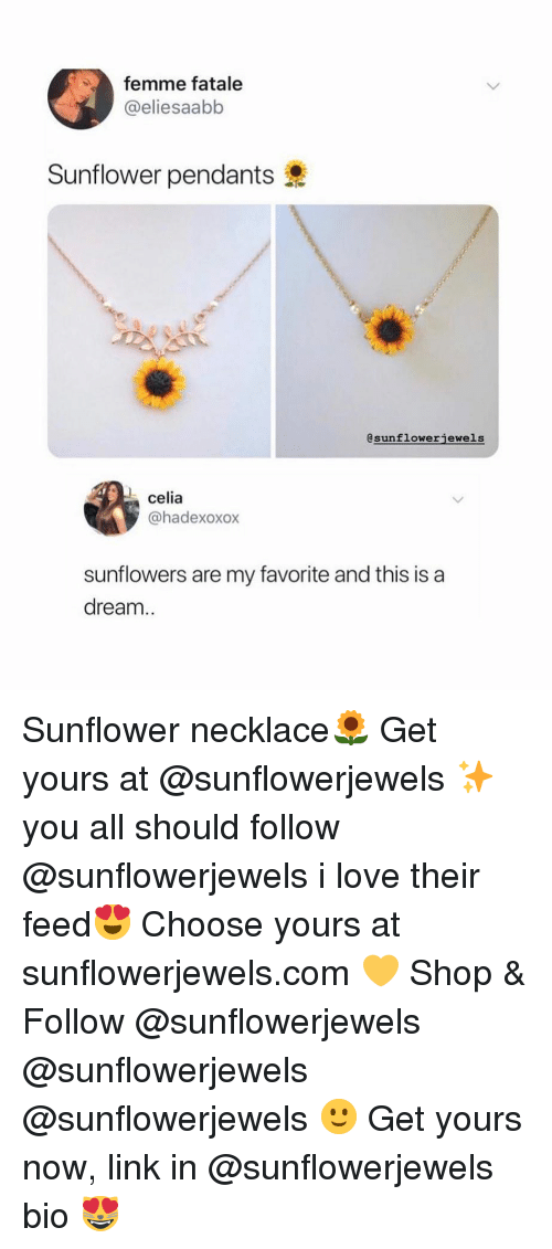 A Dream, Funny, and Love: femme fatale  @eliesaabb  Sunflower pendants  @sunflowerjewels  celia  @hadexoxox  sunflowers are my favorite and this is a  dream.. Sunflower necklace🌻 Get yours at @sunflowerjewels ✨ you all should follow @sunflowerjewels i love their feed😍 Choose yours at sunflowerjewels.com 💛 Shop & Follow @sunflowerjewels @sunflowerjewels @sunflowerjewels 🙂 Get yours now, link in @sunflowerjewels bio 😻