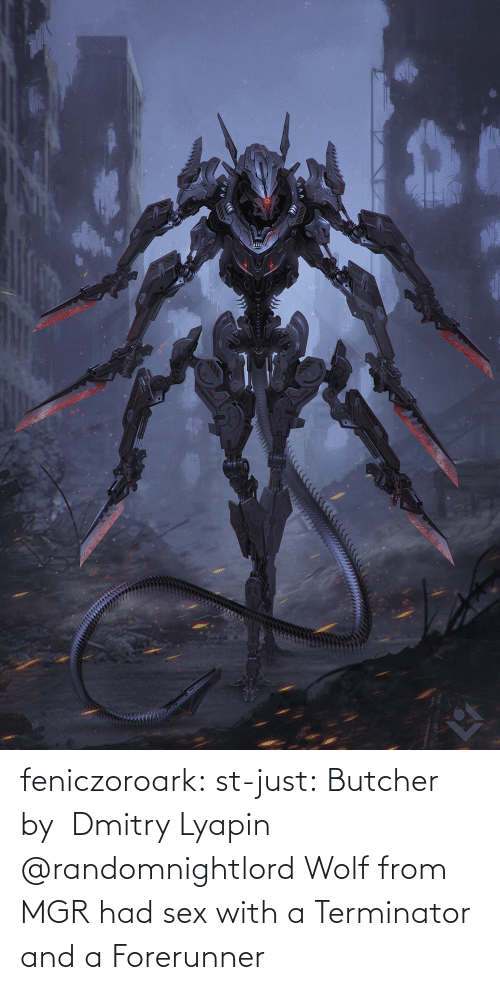 Sex: feniczoroark:  st-just:  Butcher by  Dmitry Lyapin     @randomnightlord    Wolf from MGR had sex with a Terminator and a Forerunner
