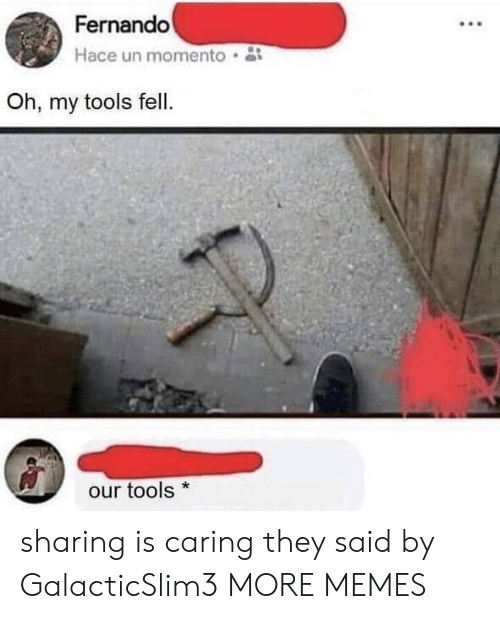 Dank, Memes, and Target: Fernando  Hace un momento  Oh, my tools fell.  our tools* sharing is caring they said by GalacticSlim3 MORE MEMES