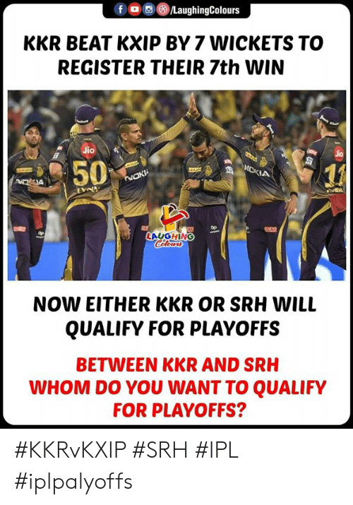 Indianpeoplefacebook, Ipl, and Kkr: FG) @iLaughingColours  KKR BEAT KXIP BY 7 WICKETS TO  REGISTER THEIR 7th WIN  Jio  1』  LAUGHING  NOW EITHER KKR OR SRH WILL  QUALIFY FOR PLAYOFFS  BETWEEN KKR AND SRH  WHOM DO YOU WANT TO QUALIFY  FOR PLAYOFFS? #KKRvKXIP #SRH #IPL #iplpalyoffs