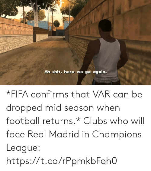 champions: *FIFA confirms that VAR can be dropped mid season when football returns.*  Clubs who will face Real Madrid in Champions League: https://t.co/rPpmkbFoh0