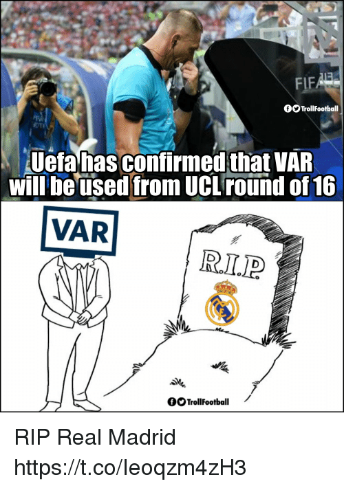 Fifa, Memes, and Real Madrid: FIFA  fOTrollFootball  OTI  Uefahasconfirmedthat VAR  will be used from UC round of 16  VAR  0  OO Trollootball / RIP Real Madrid https://t.co/Ieoqzm4zH3
