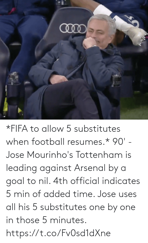 Goal: *FIFA to allow 5 substitutes when football resumes.*  90' - Jose Mourinho's Tottenham is leading against Arsenal by a goal to nil. 4th official indicates 5 min of added time. Jose uses all his 5 substitutes one by one in those 5 minutes. https://t.co/Fv0sd1dXne