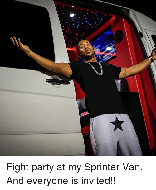 Vanning: Fight party at my Sprinter Van. And everyone is invited!!