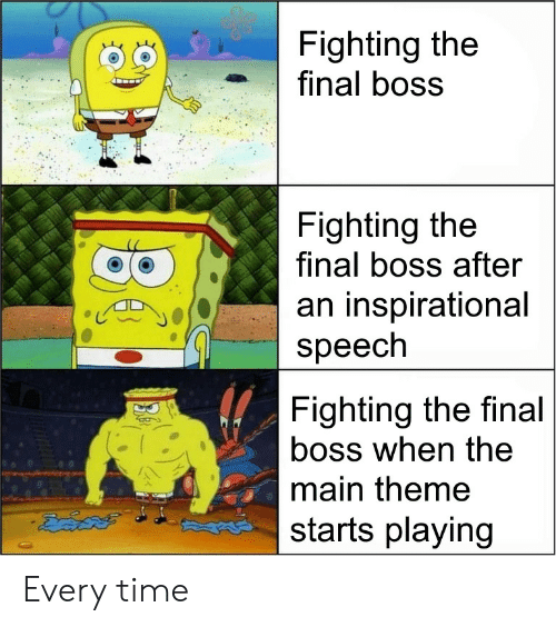 The Final Boss: Fighting the  final boss  Fighting the  final boss after  an inspirational  speech  Fighting the final  boss when the  main theme  starts playing Every time