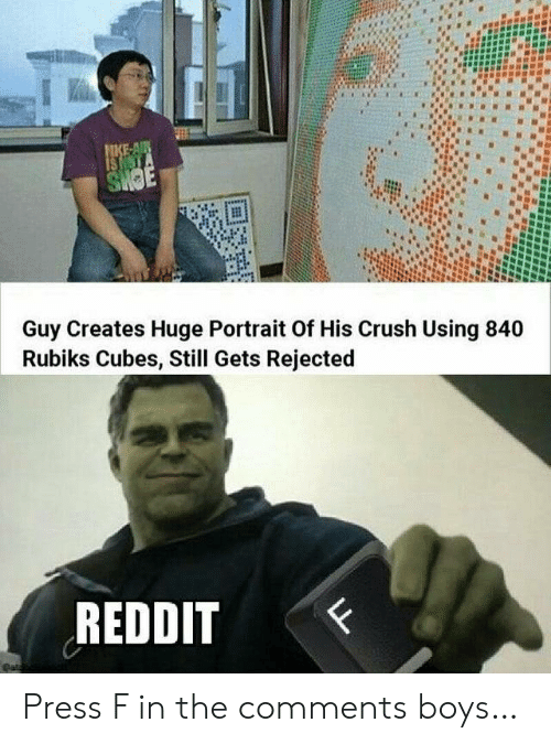 Crush, Reddit, and Boys: FIKE-AIR  ISHOTA  SHOE  Guy Creates Huge Portrait Of His Crush Using 840  Rubiks Cubes, Still Gets Rejected  REDDIT  Ц Press F in the comments boys…