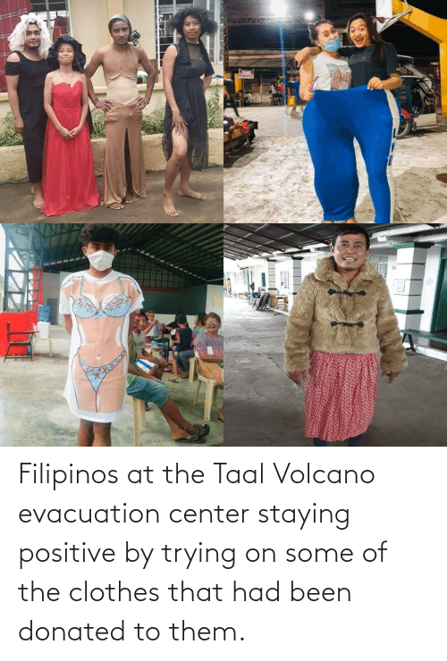 Clothes: Filipinos at the Taal Volcano evacuation center staying positive by trying on some of the clothes that had been donated to them.
