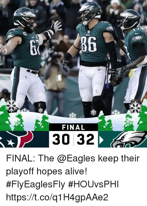 Alive, Philadelphia Eagles, and Memes: FINAL  30 32 FINAL: The @Eagles keep their playoff hopes alive! #FlyEaglesFly  #HOUvsPHI https://t.co/q1H4gpAAe2