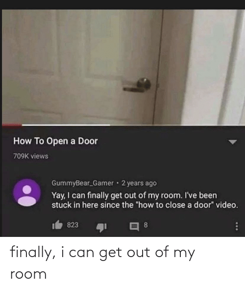 room: finally, i can get out of my room