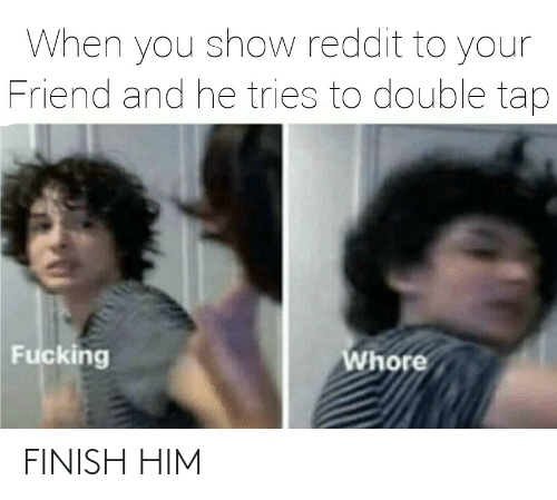 him: FINISH HIM