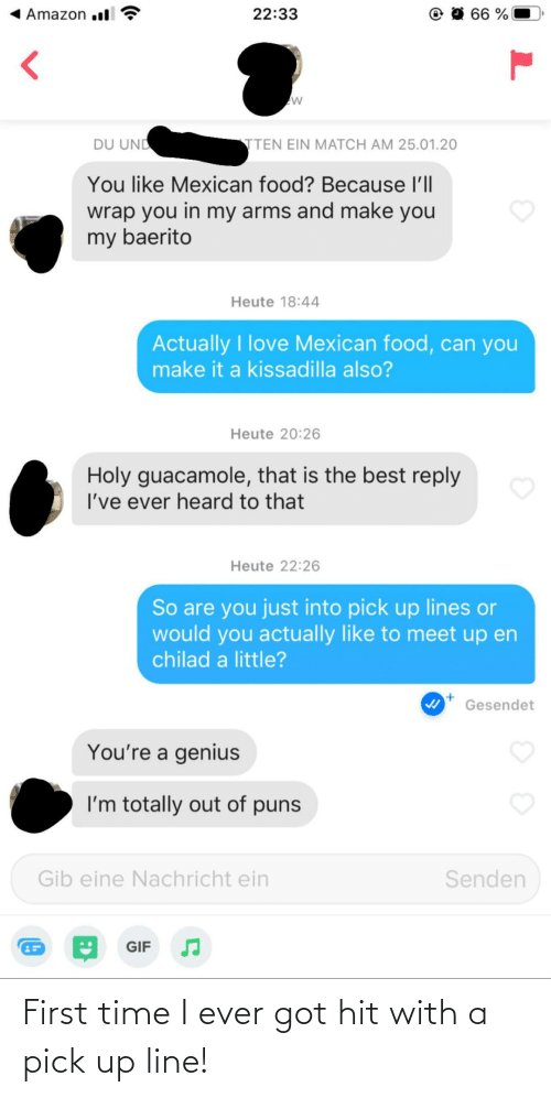 got: First time I ever got hit with a pick up line!