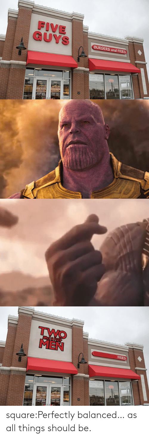 Square: FIVE  BURGERS and FRIES  2526 pARK  FIVE GUYS   and a hal  MEN  FRIES  2526 pARK square:Perfectly balanced… as all things should be.