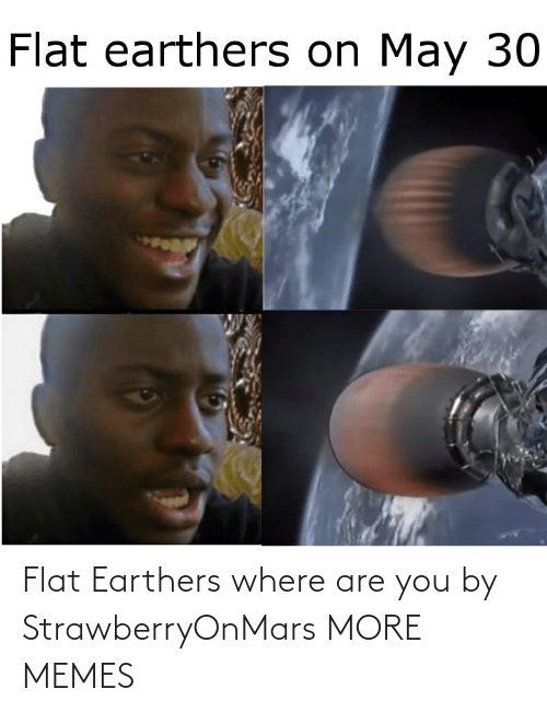 are you: Flat Earthers where are you by StrawberryOnMars MORE MEMES