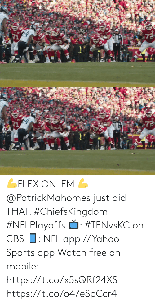 just: 💪FLEX ON 'EM 💪  @PatrickMahomes just did THAT. #ChiefsKingdom #NFLPlayoffs  📺: #TENvsKC on CBS 📱: NFL app // Yahoo Sports app Watch free on mobile: https://t.co/x5sQRf24XS https://t.co/o47eSpCcr4