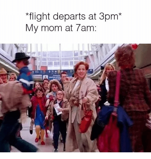 "Flight, Mom, and My Mom: ""flight departs at 3pm*  My mom at 7am:"
