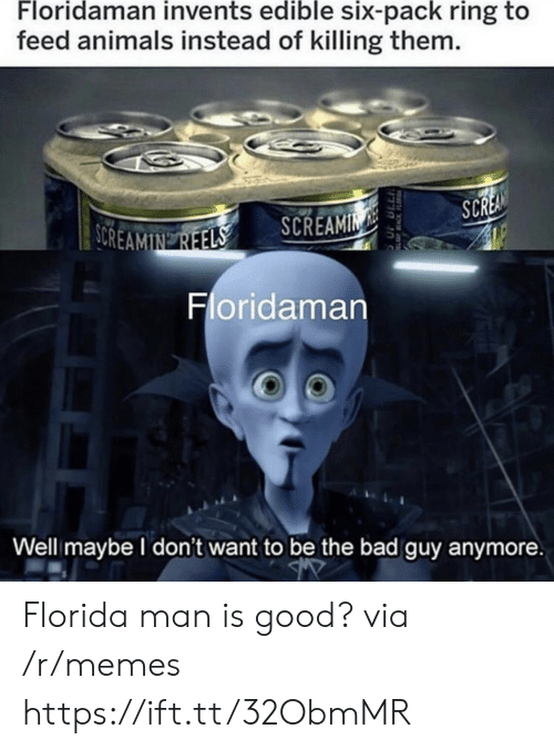 I Dont Want To: Floridaman invents edible six-pack ring to  feed animals instead of killing them.  SCREA  SOREAMIN REELS  SCREAMIN  Floridaman  Well maybe I don't want to be the bad guy anymore  EACKFL Florida man is good? via /r/memes https://ift.tt/32ObmMR