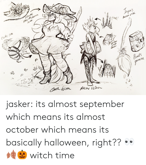 Its Almost: Flrates  mais +muscn  hat  Fludty Peti  precm yk  Woads!  pdre  Planel's  greimvence  Centh ikh  AKene Wheh jasker:  its almost september which means its almost october which means its basically halloween, right?? 👀🍂🎃 witch time