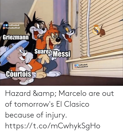 clasico: fMTrollFootball  TheFootballTroll  Griezmann  Suarez Messi  Troliloobll  Thefootbelfrell  Courtois Hazard & Marcelo are out of tomorrow's El Clasico because of injury. https://t.co/mCwhykSgHo