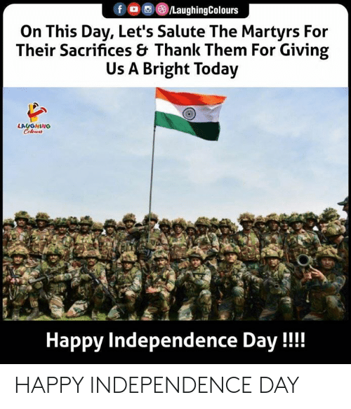 Independence Day, Happy, and Today: fo /LaughingColours  On This Day, Let's Salute The Martyrs For  Their Sacrifices & Thank Them For Giving  Us A Bright Today  LAUGHING  Colews  Happy Independence Day!! HAPPY INDEPENDENCE DAY