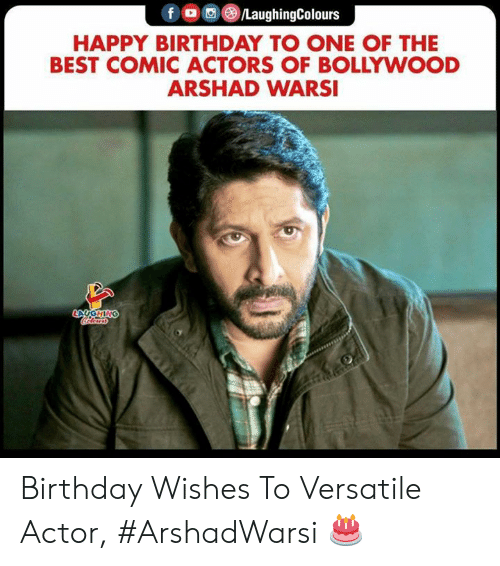 birthday wishes: fOLaughingColours  HAPPY BIRTHDAY TO ONE OF THE  BEST COMIC ACTORS OF BOLLYWOOD  ARSHAD WARSI  GHI Birthday Wishes To Versatile Actor, #ArshadWarsi 🎂