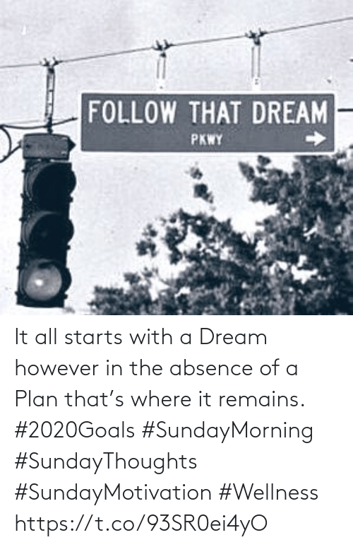 Love for Quotes: FOLLOW THAT DREAM  PKWY It all starts with a Dream however  in the absence of a Plan that's  where it remains. #2020Goals  #SundayMorning #SundayThoughts  #SundayMotivation #Wellness https://t.co/93SR0ei4yO