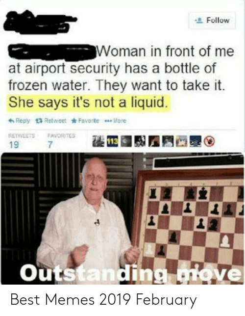 Memes 2019: Follow  Woman in front of me  at airport security has a bottle of  frozen water. They want to take it.  She says it's not a liquid  Reay 13 Retweet Favorte  More  RETWEETS  FAVORITES  Outstanding love Best Memes 2019 February