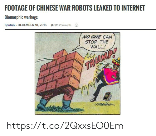 Internet, Chinese, and War: FOOTAGE OF CHINESE WAR ROBOTS LEAKED TO INTERNET  Biomorphic warhogs  Sputnik - DECEMBER 18, 2016  373 Comments  NO ONE CAN  STOP THE  WALL!  TA  .  Ovaskon https://t.co/2QxxsEO0Em