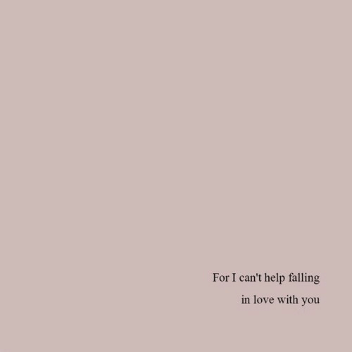 Love, Help, and You: For I can't help falling  in love with you