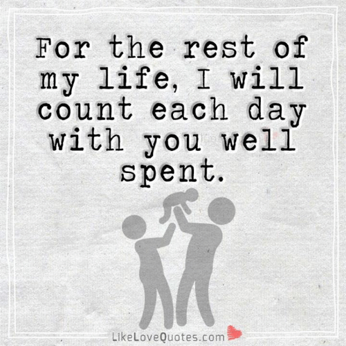 Life, Memes, and 🤖: For the rest of  my life, I will  count each day  with you well  spent.  LikeLoveQuotes.com